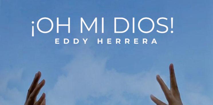 """Eddy Herrera lleva mensaje de aliento con el estreno de su canción  """"Oh mi Dios"""""""